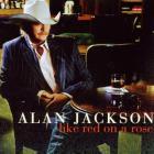 Alan Jackson - Like Red On A Rose