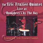 The Eric Frazier Quintet Live at Humphrey's by the Bay