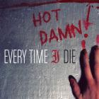 Every Time I Die - Hot Damn!