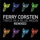 ferry corsten - Twice In A Blue Moon (Remixed)