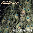 Goldfrapp - We Are Glitter