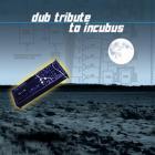 Incubus - Dub Tribute to Incubus