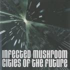 Infected Mushroom - Cities Of The Future (CDS)