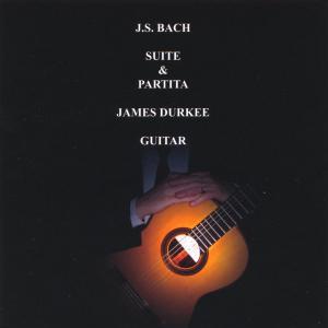 J.S. BACH SUITE & PARTITA JAMES DURKEE GUITAR