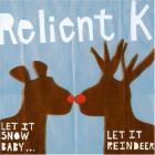 Relient K - Let It Snow, Baby...Let It Reindeer