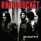 Rhino Bucket - Get Used To It