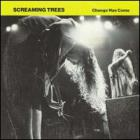 Screaming Trees - Change Has Come