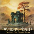 Wuthering Heights - Far From The Maddening Crowd