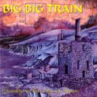 Big Big Train - Goodbye To The Age Of Steam