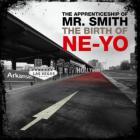 Ne-Yo - The Apprenticeship Of Mr. Smith The Birth Of Ne-Yo