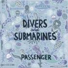 Passenger - Divers And Submarines