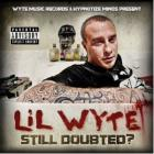 Lil Wyte - Still Doubted?