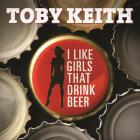 Toby Keith - I Like Girls That Drink Beer (CDS)