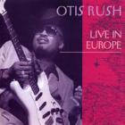 Otis Rush - Live In Europe (Remastered 1993)