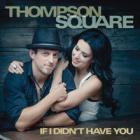 Thompson Square - If I Didn't Have You (CDS)