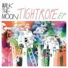 Walk the Moon - Tightrope (EP)