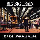 Big Big Train - Make Some Noise (EP)