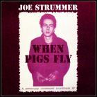 Joe Strummer - When Pigs Fly