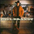 Paul Brandt - What I Want To Be Remembered For