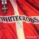 Whitecross - Unveiled