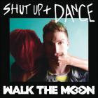 Walk the Moon - Shut Up And Dance (CDS)