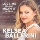 Kelsea Ballerini - Love Me Like You Mean It (CDS)