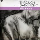 Wild Beasts - Through Dark Night (CDS)