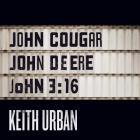 Keith Urban - John Cougar, John Deere, John 3:16 (CDS)