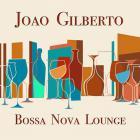 João Gilberto - Bossa Nova Lounge