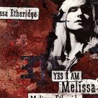 Melissa Etheridge - Yea I Am