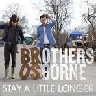 Brothers Osborne - Stay A Little Longer (CDS)