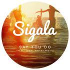 Sigala - Say You Do (CDS)