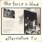 Alternative Tv - The Force Is Blind (VLS)