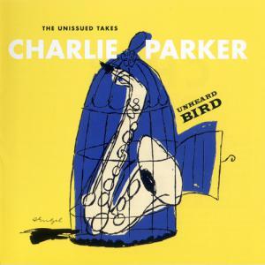 Unheard Bird: The Unissued Takes CD1