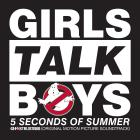 """5 Seconds Of Summer - Girls Talk Boys (From """"Ghostbusters"""" Original Motion Picture Soundtrack) (CDS)"""