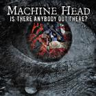 Machine Head - Is There Anybody Out There? (CDS)