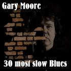 Gary Moore - 30 Most Slow Blues