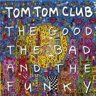 Tom Tom Club - The Good The Bad And The Funky