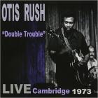 Otis Rush - Double Trouble: Live Cambridge 1973