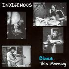 Indigenous - Blues This Morning (EP)