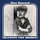 Glen Hansard - Between Two Shores