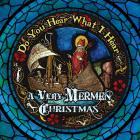 Do You Hear What I Hear (A Very Mermen Christmas)