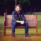Josh Turner - I Serve A Savior