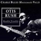 Otis Rush - Double Trouble - Charly Blues Masterworks Vol. 24