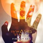 From Ashes To New - Finally See (CDS)