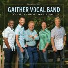 Gaither Vocal Band - Good Things Take Time
