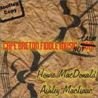 Cape Breton Fiddle Music Not Calm (With Howie MacDonald)