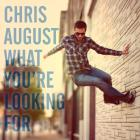 Chris August - What You're Looking For