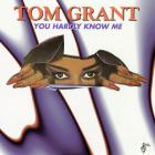 Tom Grant - You Hardly Know Me (Reissued 2015)